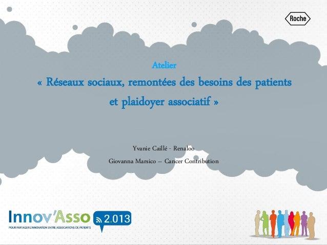 Atelier « Réseaux sociaux, remontées des besoins des patients et plaidoyer associatif » Yvanie Caillé - Renaloo Giovanna M...