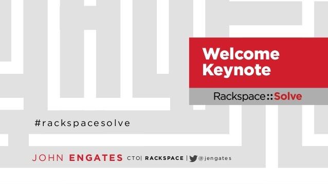 Rackspace::Solve NYC - Welcome Keynote featuring Rackspace CTO John Engates