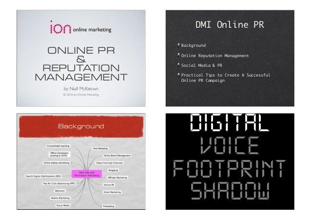 ONLINE PR & REPUTATION MANAGEMENT by Niall McKeown © 2010 Ion Online Marketing DMI Online PR Background Online Reputation ...