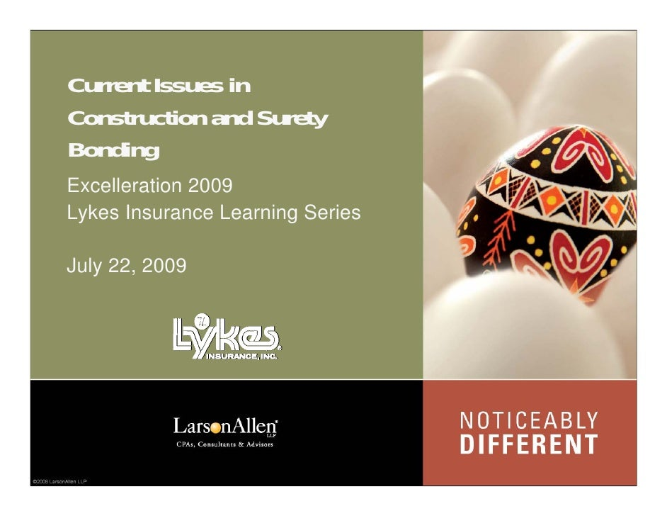 Current Issues in Construction and Surety Bonding Excelleration 2009 Lykes Insurance Learning Series  July 22, 2009