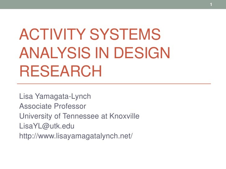 Activity Systems Analysis in Design Research<br />Lisa Yamagata-Lynch<br />Associate Professor<br />University of Tennesse...
