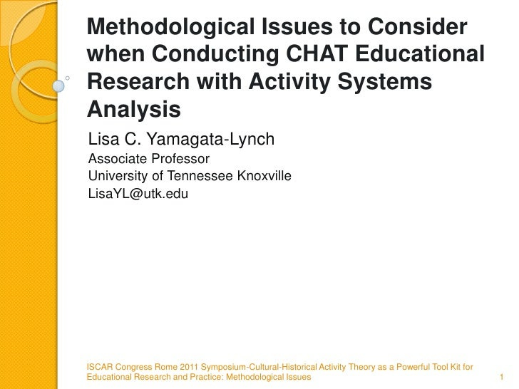Methodological Issues to Consider when Conducting CHAT Educational Research with Activity Systems Analysis<br />Lisa C. Ya...