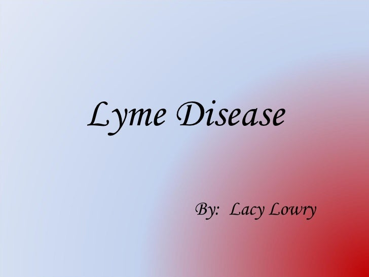 Lyme Disease By:  Lacy Lowry