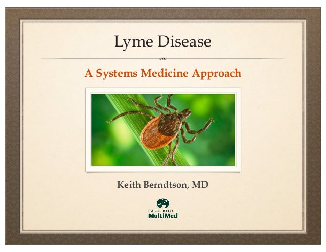 Lyme DiseaseA Systems Medicine Approach     Keith Berndtson, MD