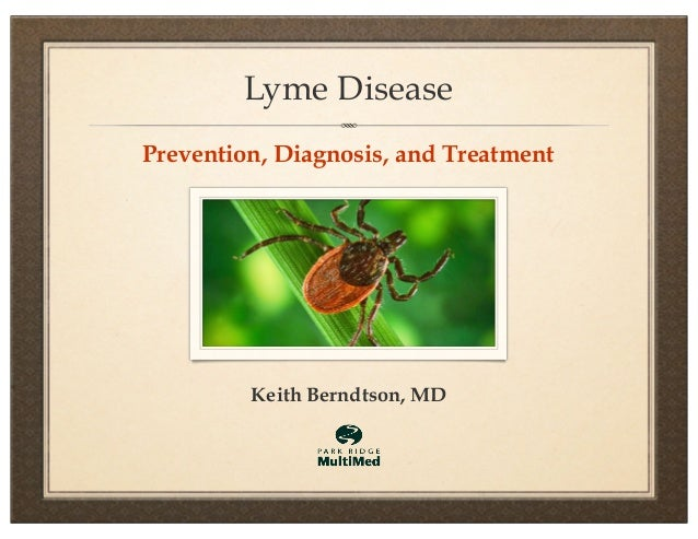 Lyme Disease Prevention, Diagnosis, and Treatment Keith Berndtson, MD
