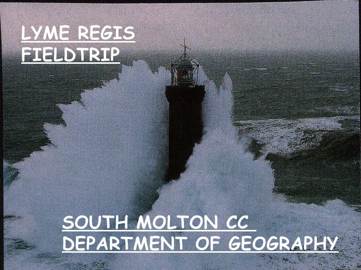 LYME REGIS FIELDTRIP SOUTH MOLTON CC  DEPARTMENT OF GEOGRAPHY