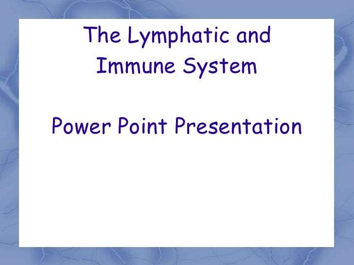 The Lymphatic and <br />Immune System<br />Power Point Presentation<br />