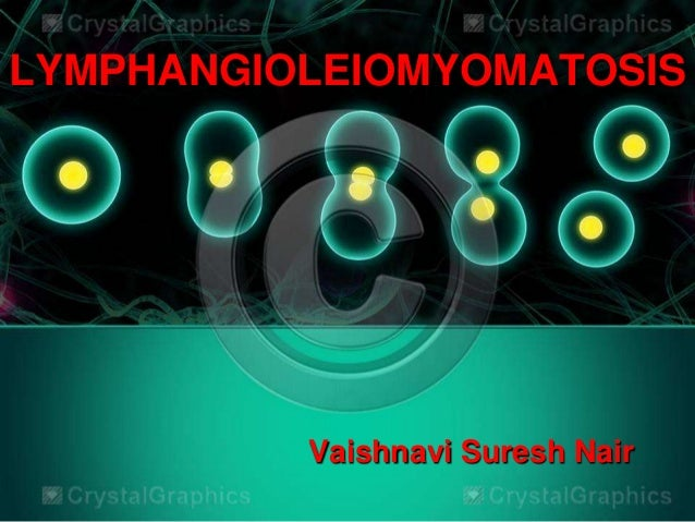 LYMPHANGIOLEIOMYOMATOSIS Vaishnavi Suresh Nair