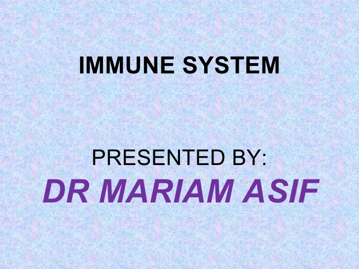 IMMUNE SYSTEM  PRESENTED BY:DR MARIAM ASIF