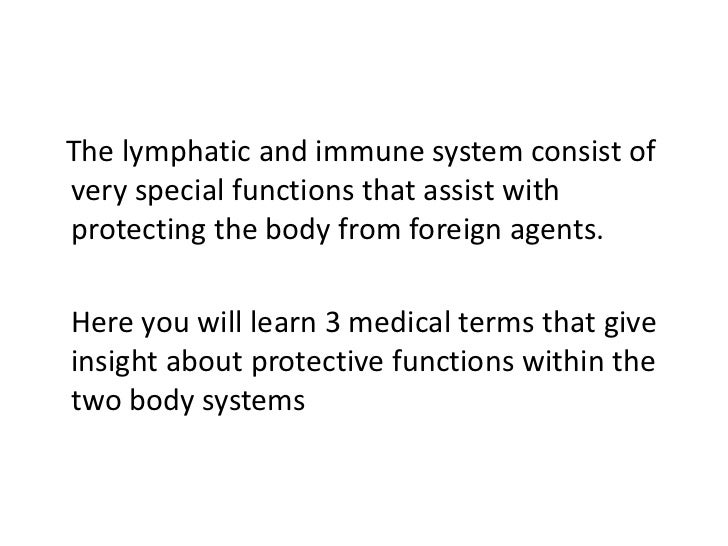 The lymphatic and immune system consist ofvery special functions that assist withprotecting the body from foreign agents.H...