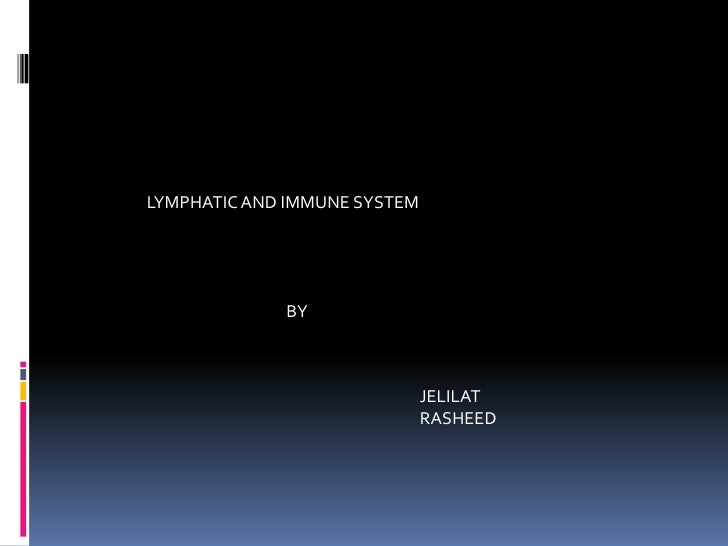 LYMPHATIC AND IMMUNE SYSTEM <br />BY<br />JELILAT RASHEED<br />