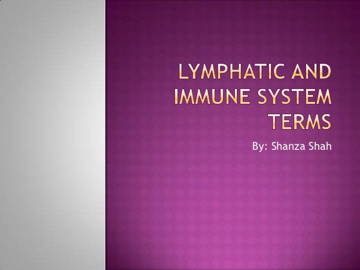 lymphatic and immune system terms <br />By: Shanza Shah<br />