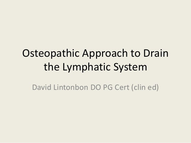 Osteopathic Approach to Drain the Lymphatic System David Lintonbon DO PG Cert (clin ed)