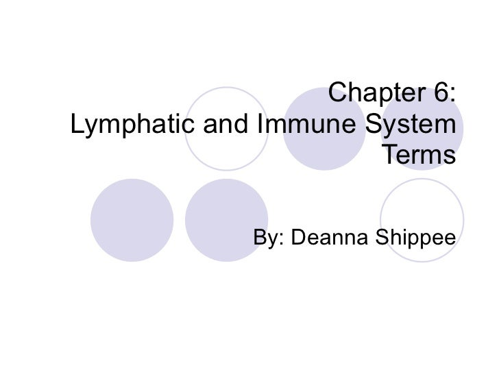Chapter 6: Lymphatic and Immune System Terms By: Deanna Shippee