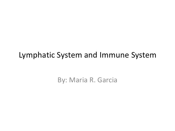 Lymphatic System and Immune System<br />By: Maria R. Garcia<br />