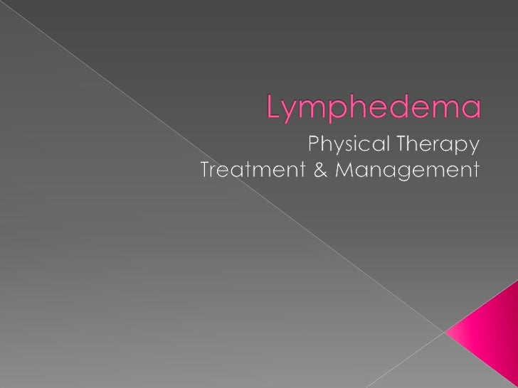 Lymphedema<br />Physical Therapy<br />Treatment & Management<br />