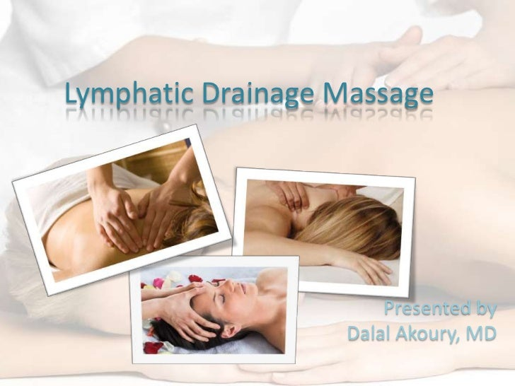Lymphatic Drainage Massage                       Presented by                   Dalal Akoury, MD