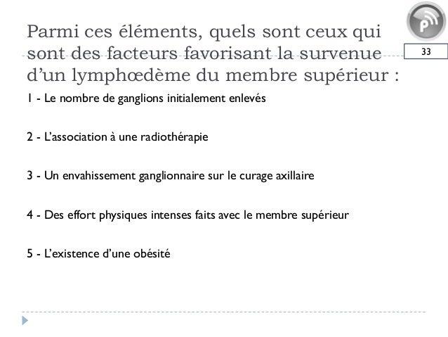 Parmi ces éléments, quels sont ceux quisont des facteurs favorisant la survenued'un lymphœdème du membre supérieur :331 - ...