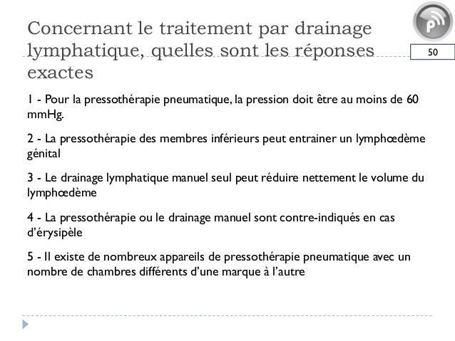 Concernant le traitement par drainagelymphatique, quelles sont les réponsesexactes501 - Pour la pressothérapie pneumatique...