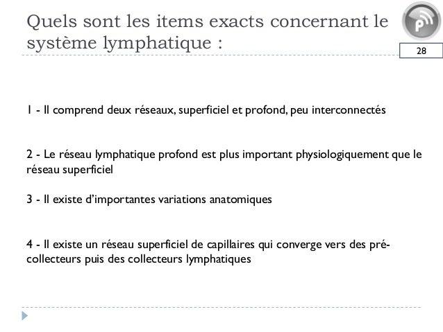Quels sont les items exacts concernant lesystème lymphatique : 281 - Il comprend deux réseaux, superficiel et profond, peu...