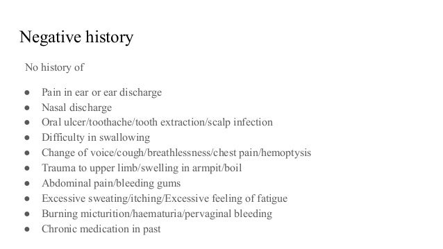 Negative history No history of ● Pain in ear or ear discharge ● Nasal discharge ● Oral ulcer/toothache/tooth extraction/sc...