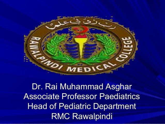 Dr. Rai Muhammad Asghar Associate Professor Paediatrics Head of Pediatric Department RMC Rawalpindi