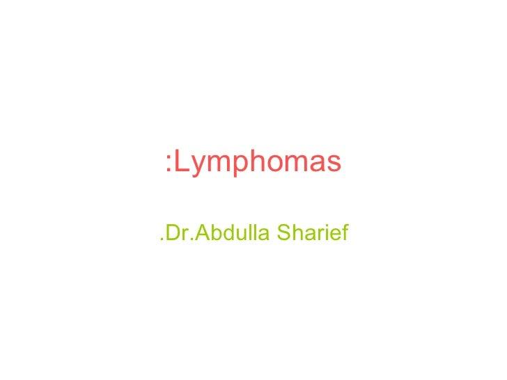 Lymphomas: Dr.Abdulla Sharief.