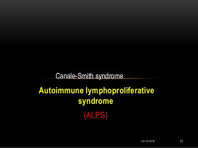 autoimmune lymphoproliferative syndrome alps case study With autoimmune lymphoproliferative syndrome  in infants with autoimmune lymphoproliferative syndrome  (alps) provided a unique opportunity to study.
