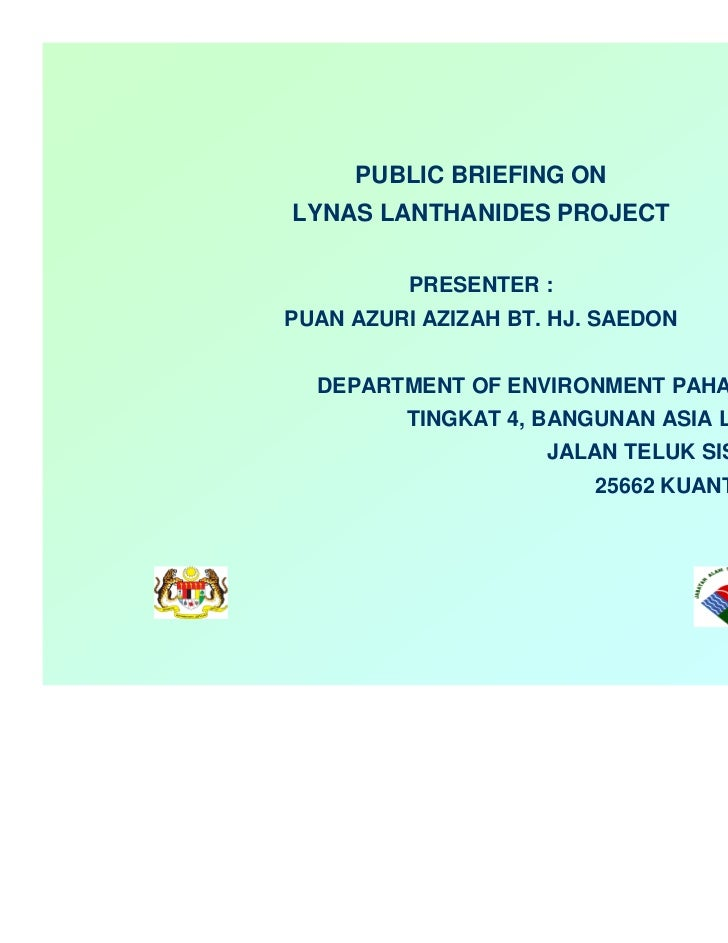 PUBLIC BRIEFING ONLYNAS LANTHANIDES PROJECT          PRESENTER :PUAN AZURI AZIZAH BT. HJ. SAEDON  DEPARTMENT OF ENVIRONMEN...