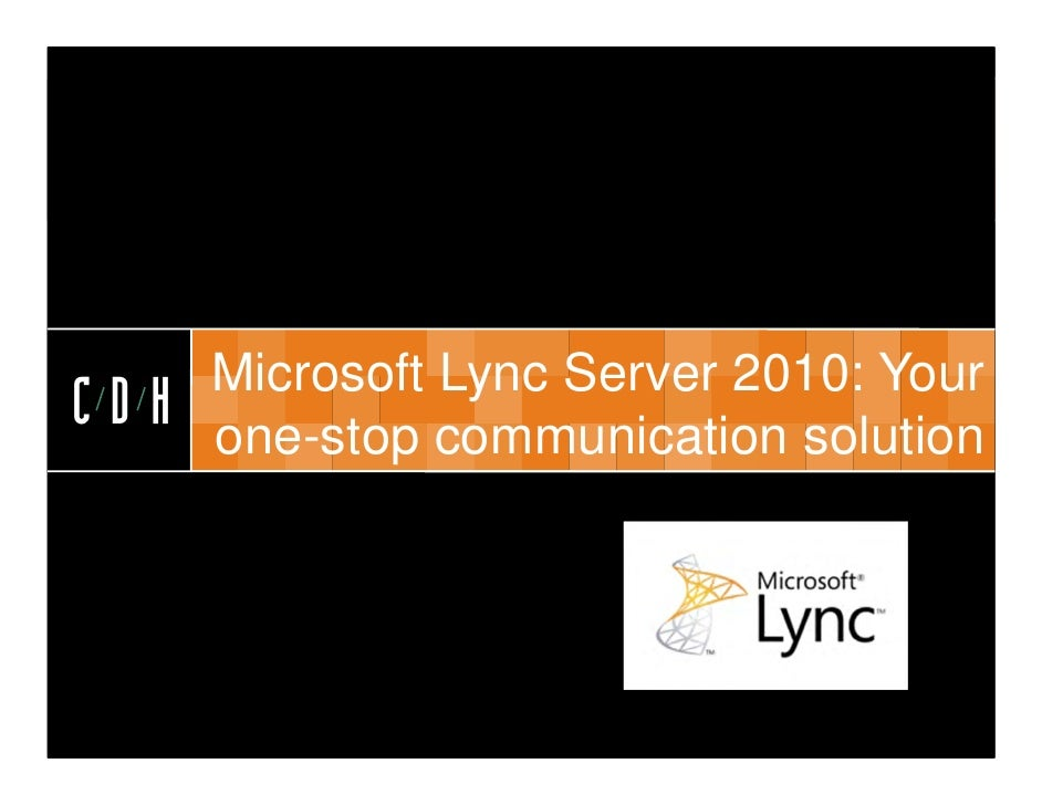 CDH      Microsoft Lync Server 2010: YourCDH   one-stop communication solution