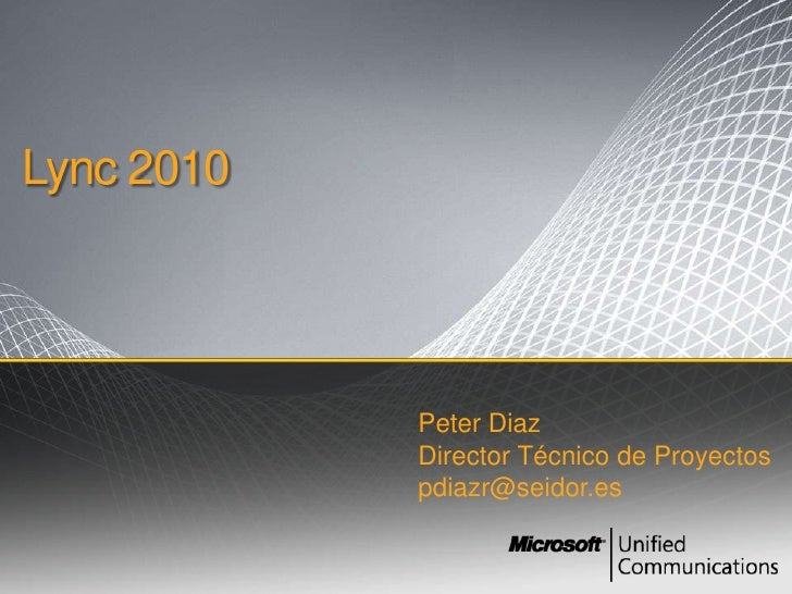 Lync2010<br />Peter Diaz<br />Director Técnico de Proyectos<br />pdiazr@seidor.es<br />