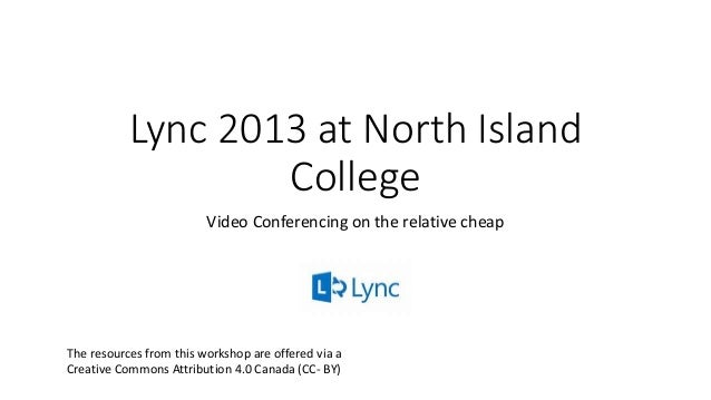 Lync 2013 at North Island College Video Conferencing on the relative cheap The resources from this workshop are offered vi...