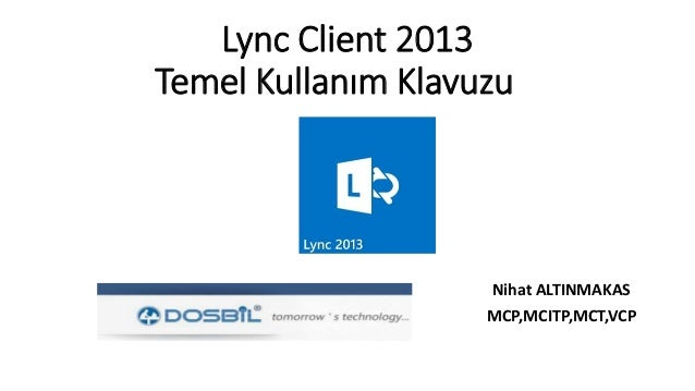 Lync Client 2013 Temel Kullanım Klavuzu Nihat ALTINMAKAS MCP,MCITP,MCT,VCP