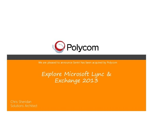 We are pleased to announce Sentri has been acquired by Polycom                        Explore Microsoft Lync &            ...