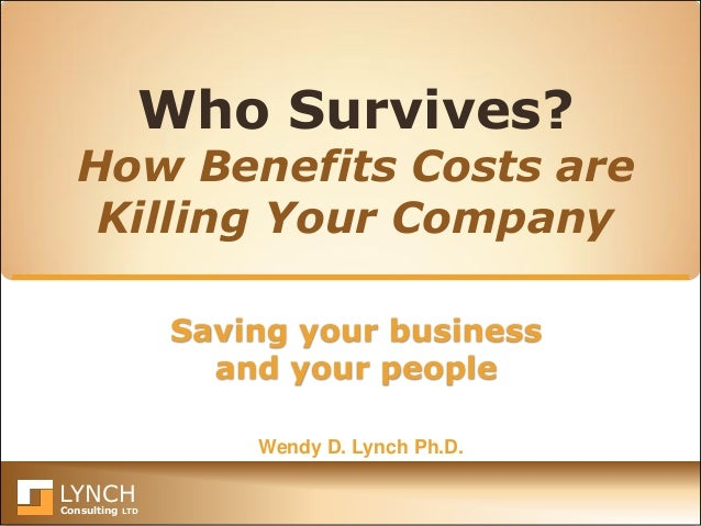 LYNCH Consulting LTD Saving your business and your people Who Survives? How Benefits Costs are Killing Your Company Wendy ...