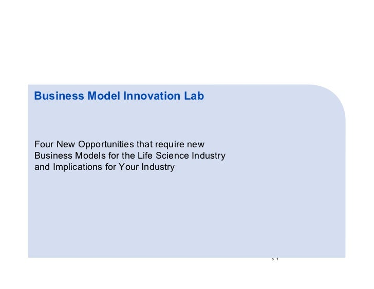 Business Model Innovation LabFour New Opportunities that require newBusiness Models for the Life Science Industryand Impli...