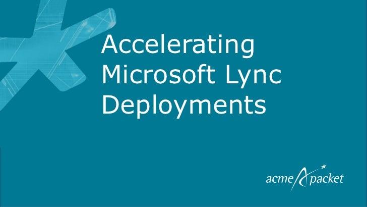 AcceleratingMicrosoft LyncDeployments