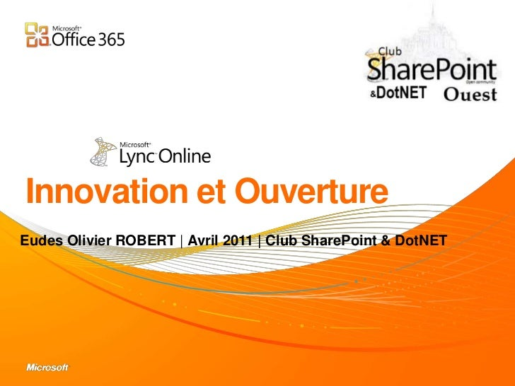 Innovation et Ouverture<br />Eudes Olivier ROBERT | Avril 2011 | Club SharePoint & DotNET<br />