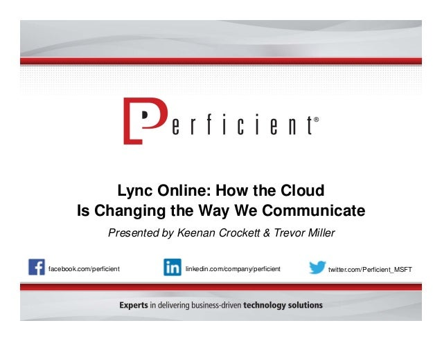 Lync Online: How the Cloud Is Changing the Way We Communicate Presented by Keenan Crockett & Trevor Miller facebook.com/pe...