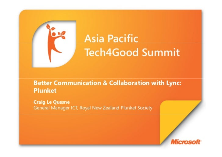 Better Communication & Collaboration with Lync:PlunketCraig Le QuesneGeneral Manager ICT, Royal New Zealand Plunket Society