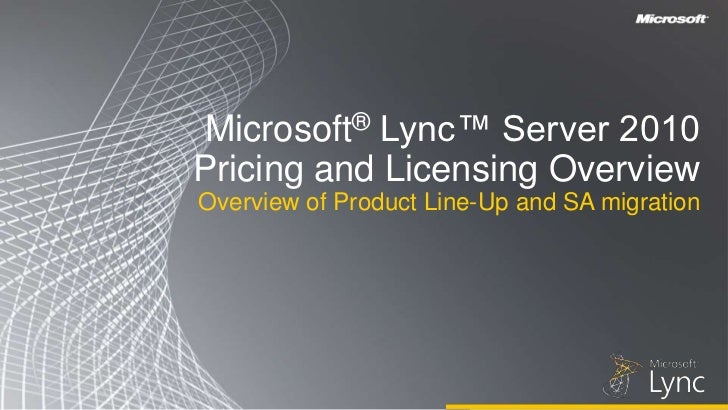 Microsoft® Lync™ Server 2010 Pricing and Licensing Overview<br />Overview of Product Line-Up and SA migration<br />