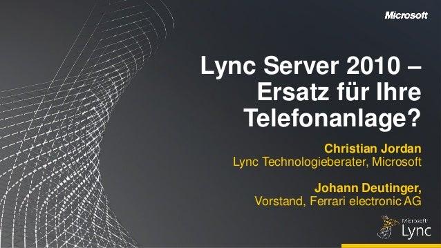 Lync Server 2010 –    Ersatz für Ihre   Telefonanlage?                  Christian Jordan  Lync Technologieberater, Microso...