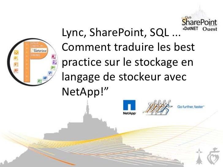 """Lync, SharePoint, SQL ... Comment traduire les best practice sur le stockage en langage de stockeur avec NetApp!""""<br />"""