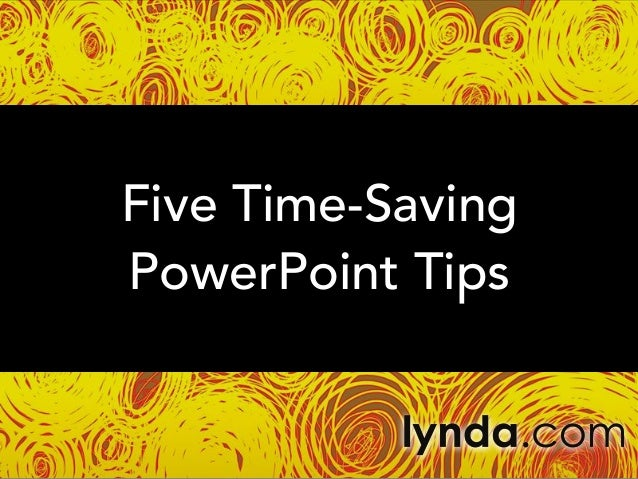 Five Time-Saving PowerPoint Tips