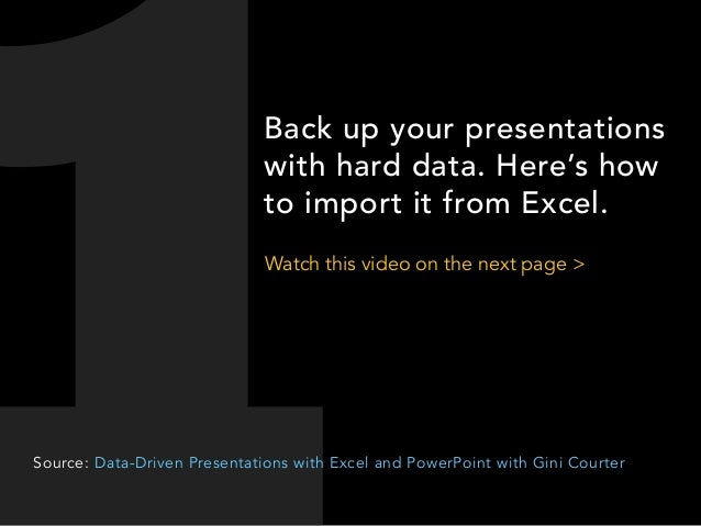 Back up your presentations with hard data. Here's how to import it from Excel. Watch this video on the next page >  Source...