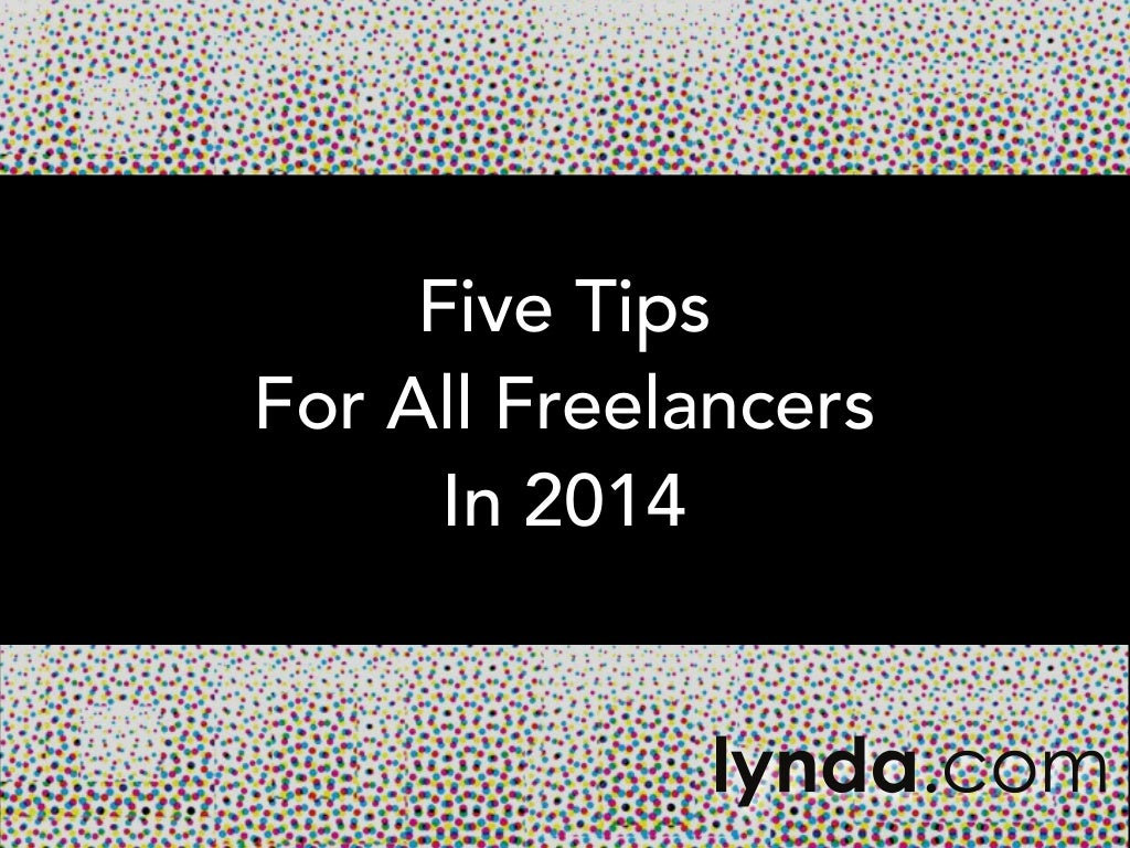 Five Tips for All Freelancers in 2014   lynda.com