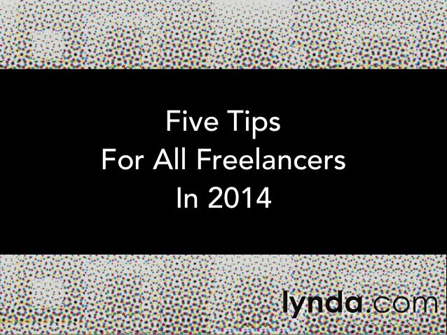 Five Tips For All Freelancers In 2014