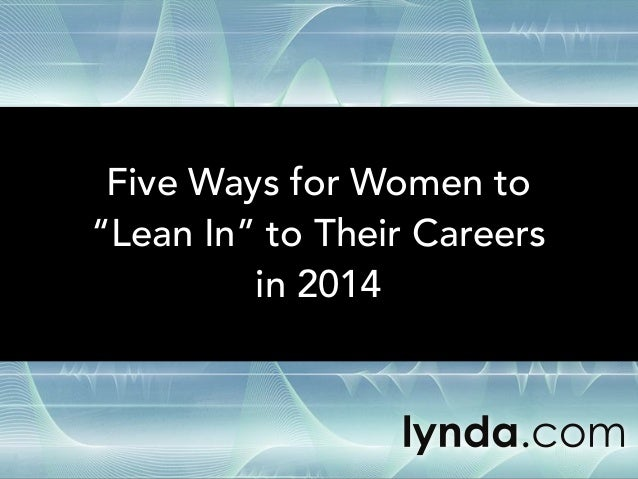 """Five Ways for Women to """"Lean In"""" to Their Careers in 2014"""