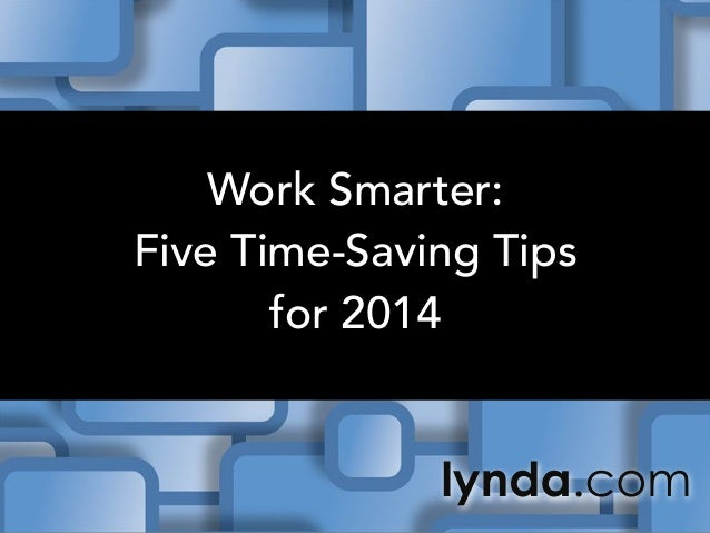 Work Smarter: Five Time-Saving Tips for 2014