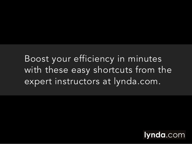 Boost your efficiency in minutes with these easy shortcuts from the expert instructors at lynda.com.